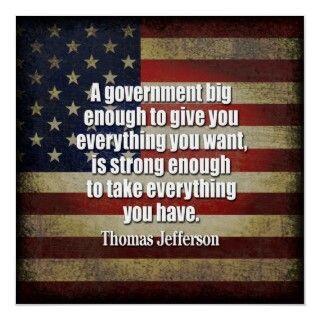 Thomas Jefferson lo sabia...  Un gobierno suficientemente grande para darte todo lo que quieres, es también suficientemente fuerte, como para quitarte todo lo que tienes.